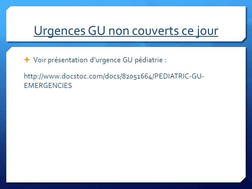 Urgences GU non couverts ce jour Voir présentation durgence GU pédiatrie : http://www.docstoc.com/docs/82051664/PEDIATRIC-GU- EMERGENCIES