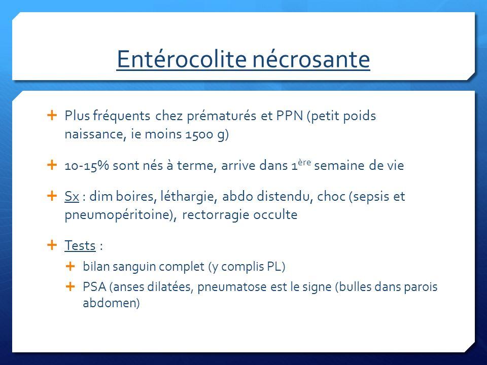 Entérocolite nécrosante Plus fréquents chez prématurés et PPN (petit poids naissance, ie moins 1500 g) 10-15% sont nés à terme, arrive dans 1 ère sema