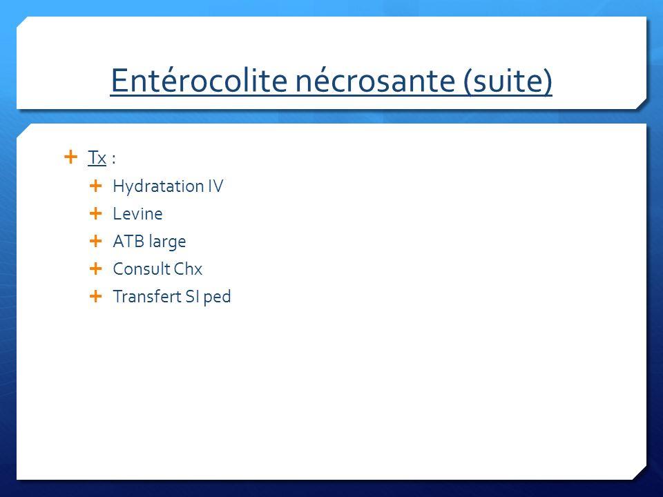 Entérocolite nécrosante (suite) Tx : Hydratation IV Levine ATB large Consult Chx Transfert SI ped