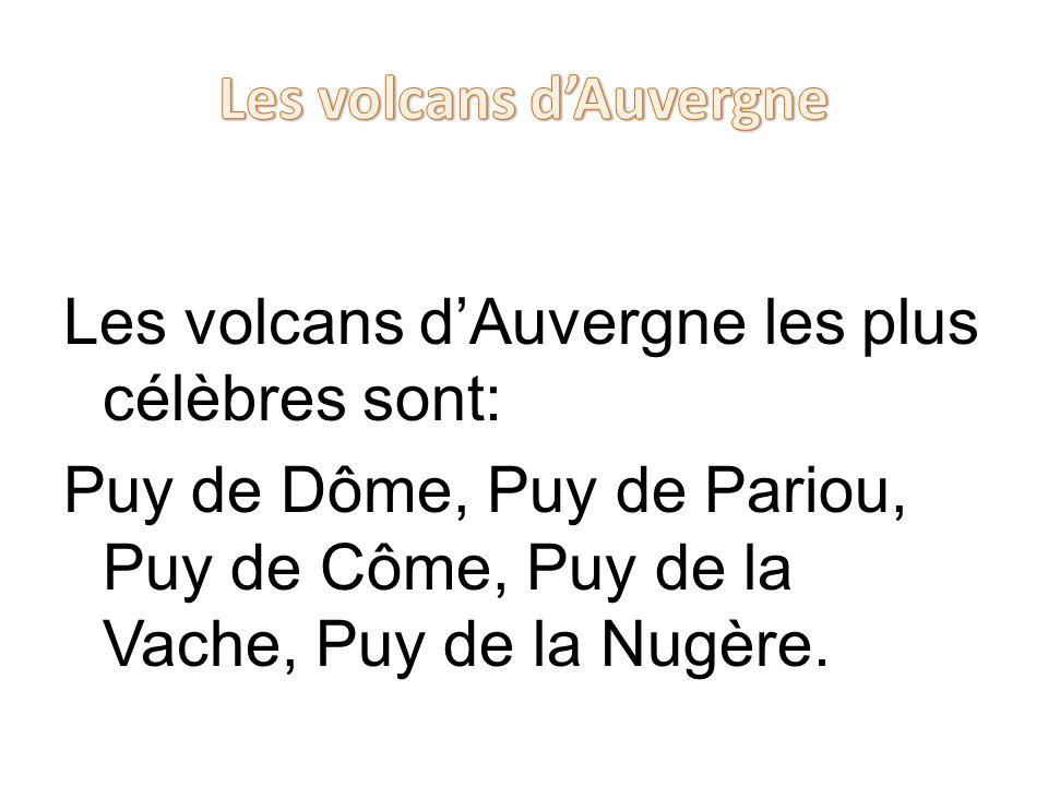 Les volcans dAuvergne les plus célèbres sont: Puy de Dôme, Puy de Pariou, Puy de Côme, Puy de la Vache, Puy de la Nugère.