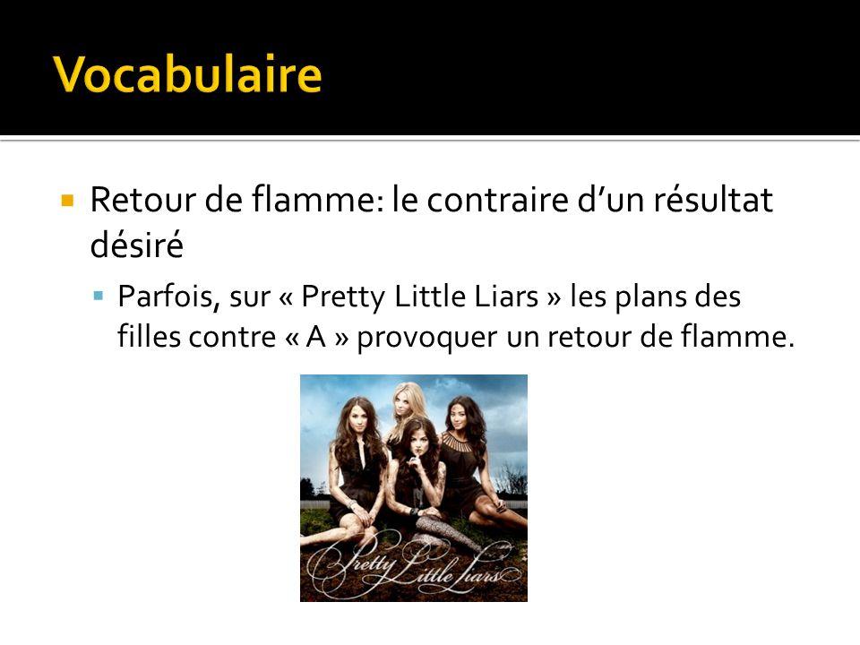 Retour de flamme: le contraire dun résultat désiré Parfois, sur « Pretty Little Liars » les plans des filles contre « A » provoquer un retour de flamme.