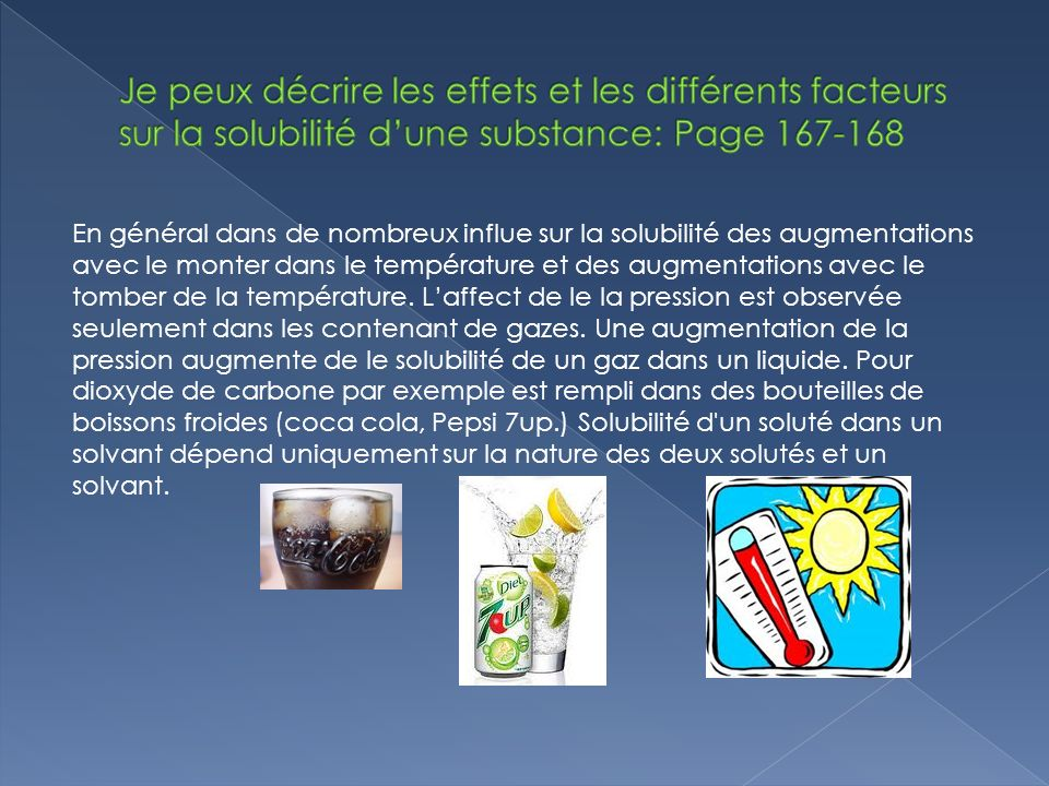 En général dans de nombreux influe sur la solubilité des augmentations avec le monter dans le température et des augmentations avec le tomber de la température.