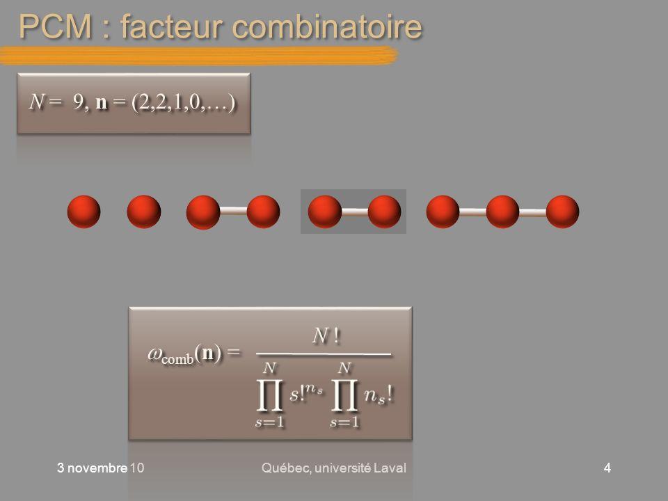 PCM : facteur combinatoire 3 novembre 10Québec, université Laval4 N = 9, n = (2,2,1,0,…) comb (n) = N !