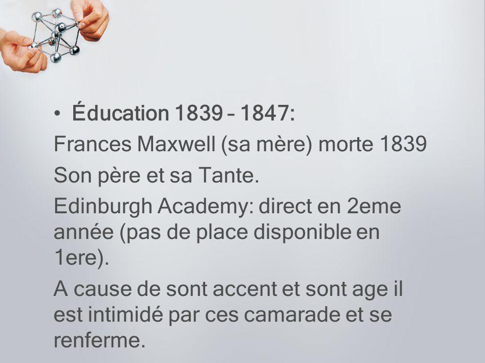 Éducation 1839 – 1847: Frances Maxwell (sa mère) morte 1839 Son père et sa Tante. Edinburgh Academy: direct en 2eme année (pas de place disponible en