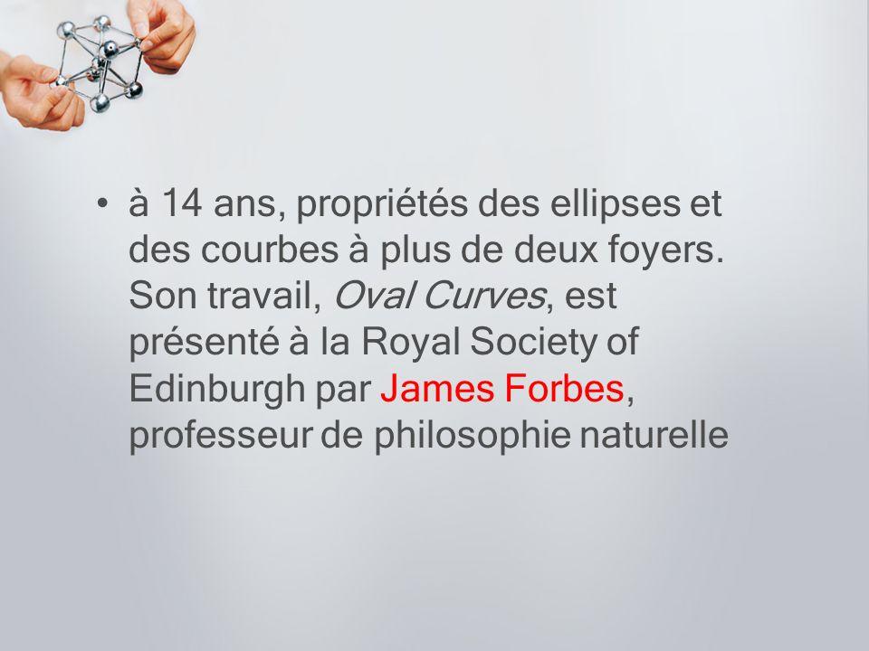 à 14 ans, propriétés des ellipses et des courbes à plus de deux foyers. Son travail, Oval Curves, est présenté à la Royal Society of Edinburgh par Jam