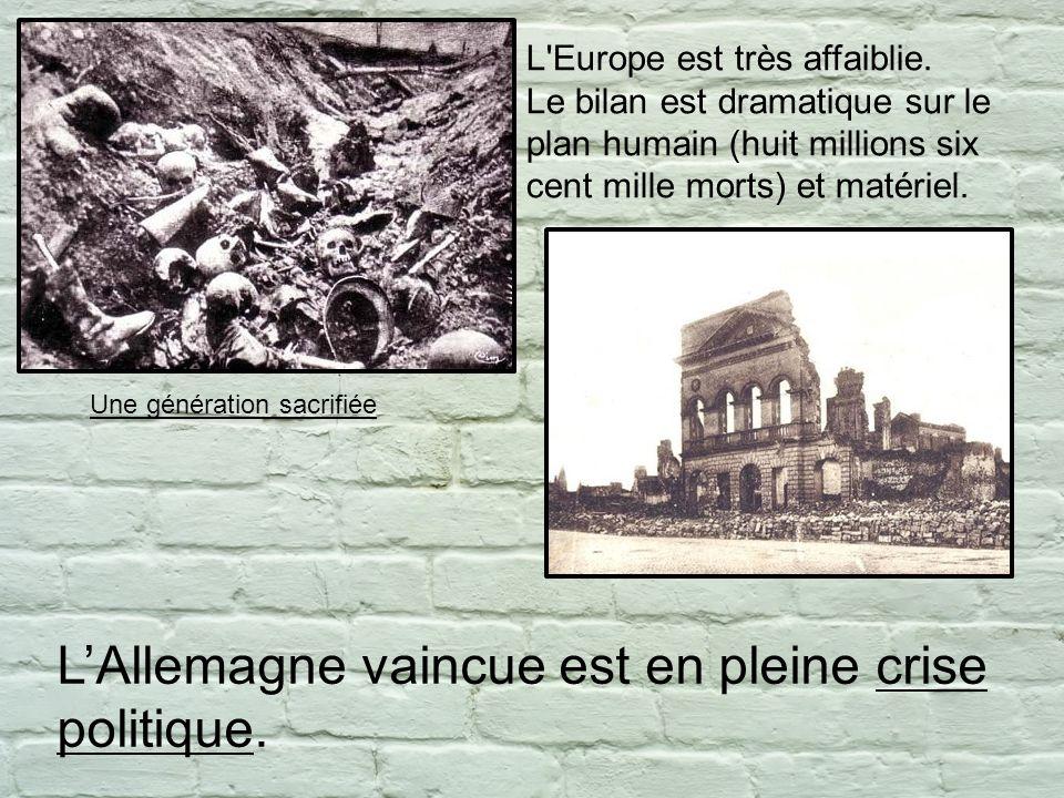 L'Europe est très affaiblie. Le bilan est dramatique sur le plan humain (huit millions six cent mille morts) et matériel. LAllemagne vaincue est en pl