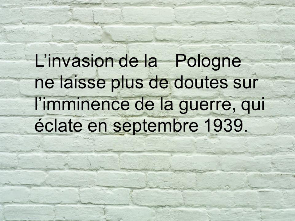 Linvasion de la ne laisse plus de doutes sur limminence de la guerre, qui éclate en septembre 1939. Pologne