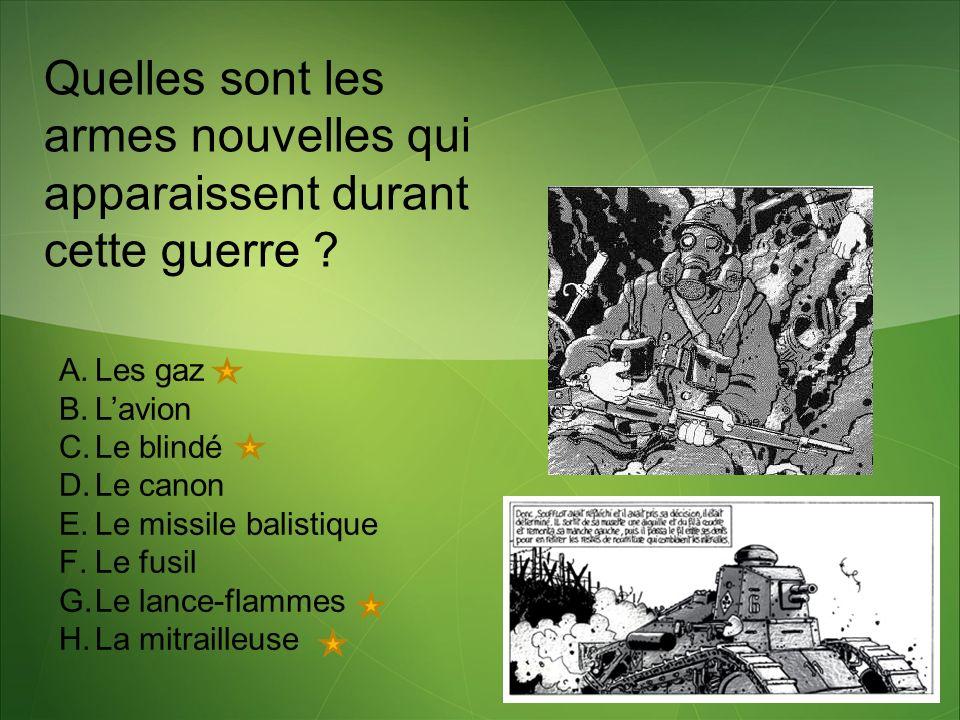 Quelles sont les armes nouvelles qui apparaissent durant cette guerre ? A.Les gaz B.Lavion C.Le blindé D.Le canon E.Le missile balistique F.Le fusil G