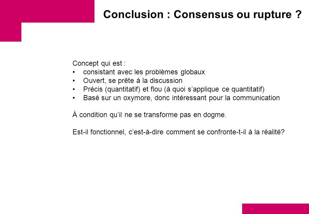 Conclusion : Consensus ou rupture ? Concept qui est : consistant avec les problèmes globaux Ouvert, se prête à la discussion Précis (quantitatif) et f