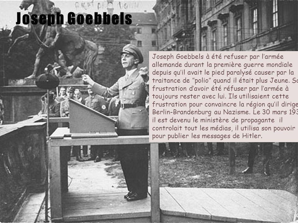 Joseph Goebbels à été refuser par larmée allemande durant la première guerre mondiale depuis quil avait le pied paralysé causer par la traitance de po