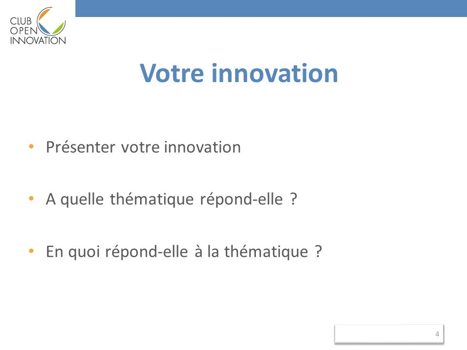 Votre innovation Présenter votre innovation A quelle thématique répond-elle ? En quoi répond-elle à la thématique ? 4 4