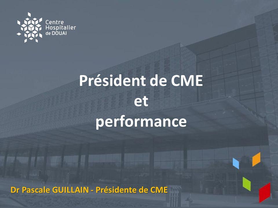 Président de CME et performance Dr Pascale GUILLAIN - Présidente de CME