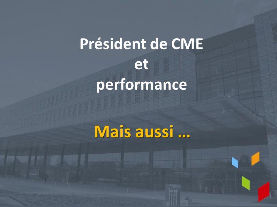 Président de CME et performance Mais aussi …