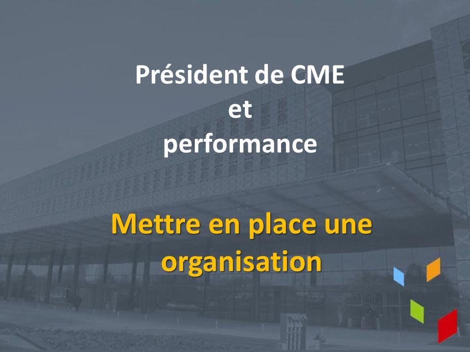 Président de CME et performance Mettre en place une organisation