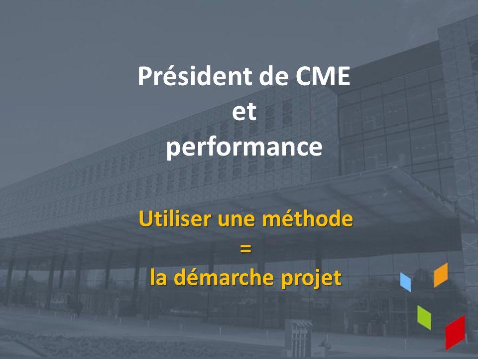 Président de CME et performance Utiliser une méthode = la démarche projet
