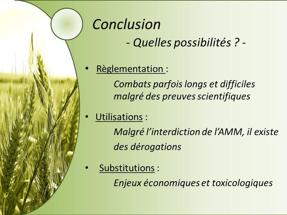 Conclusion - Quelles possibilités ? - Règlementation : Combats parfois longs et difficiles malgré des preuves scientifiques Utilisations : Malgré lint