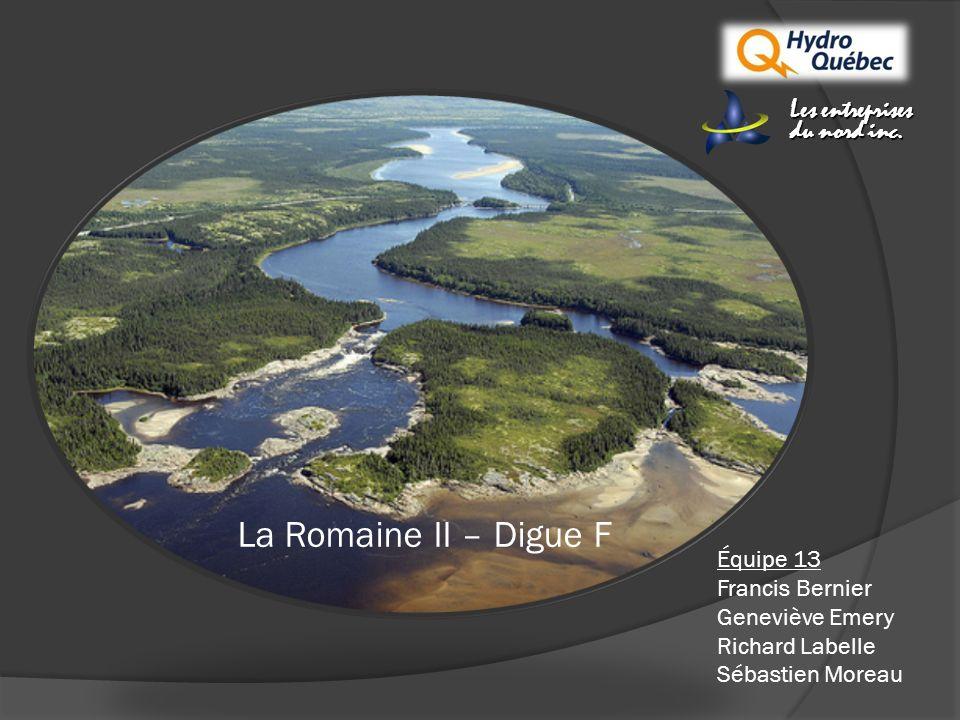 La Romaine II – Digue F Équipe 13 Francis Bernier Geneviève Emery Richard Labelle Sébastien Moreau Les entreprises du nord inc.