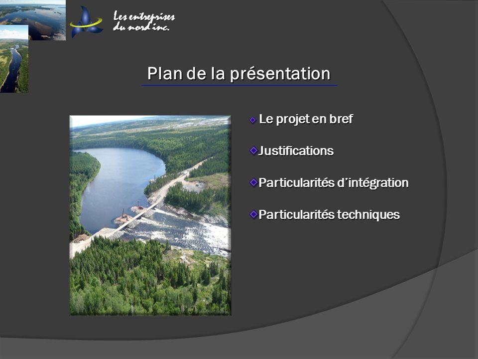 Plan de la présentation Le projet en bref Le projet en brefJustifications Particularités dintégration Particularités techniques Particularités techniques Les entreprises du nord inc.