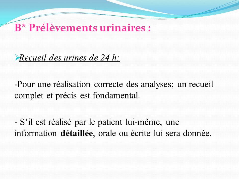 B* Prélèvements urinaires : Recueil des urines de 24 h: -Pour une réalisation correcte des analyses; un recueil complet et précis est fondamental. - S
