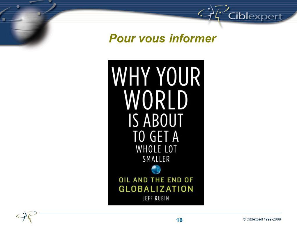 18 © Ciblexpert 1999-2008 Pour vous informer