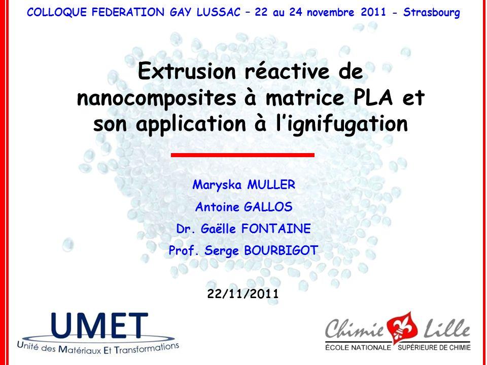 Extrusion réactive de nanocomposites à matrice PLA et son application à lignifugation Maryska MULLER Antoine GALLOS Dr. Gaëlle FONTAINE Prof. Serge BO