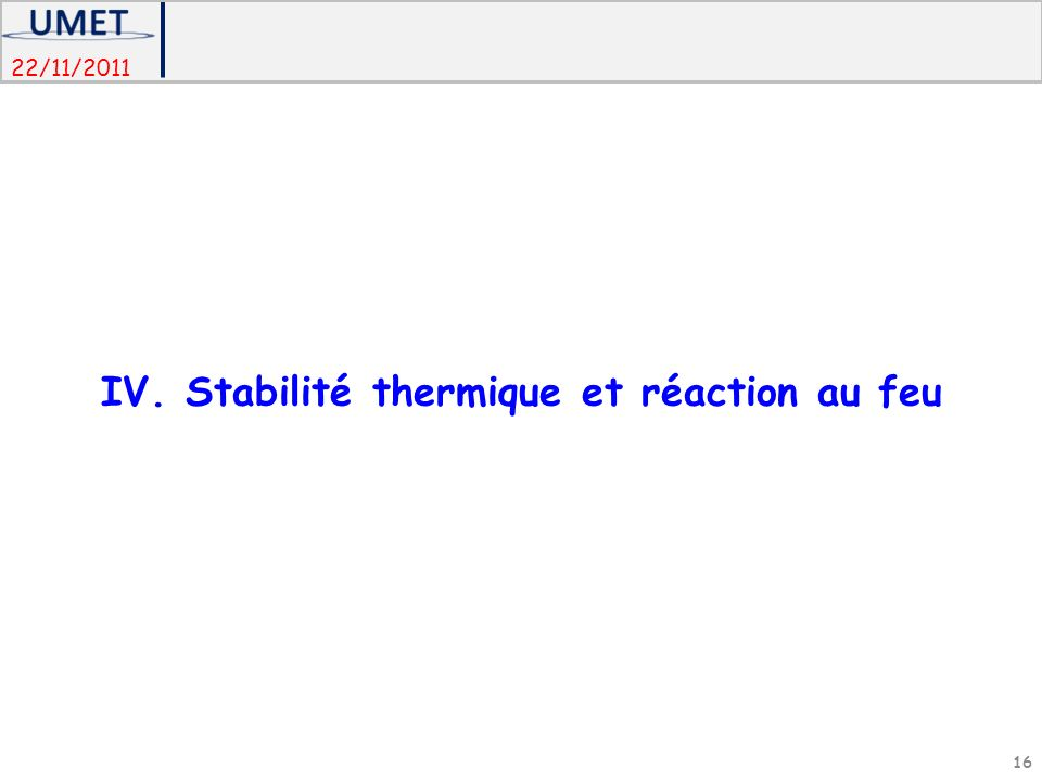 22/11/2011 IV. Stabilité thermique et réaction au feu 16