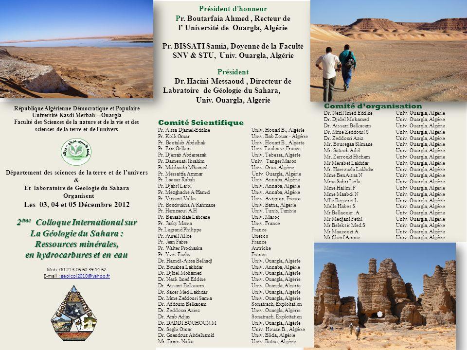Ouargla le 03, 04 et 05 Décembre 2012 2 ème Colloque International sur La Géologie du Sahara : Ressources minérales, en hydrocarbures et en eau Thèmes Géologie fondamentale (Paléontologie & stratigraphie) Ressources minières.