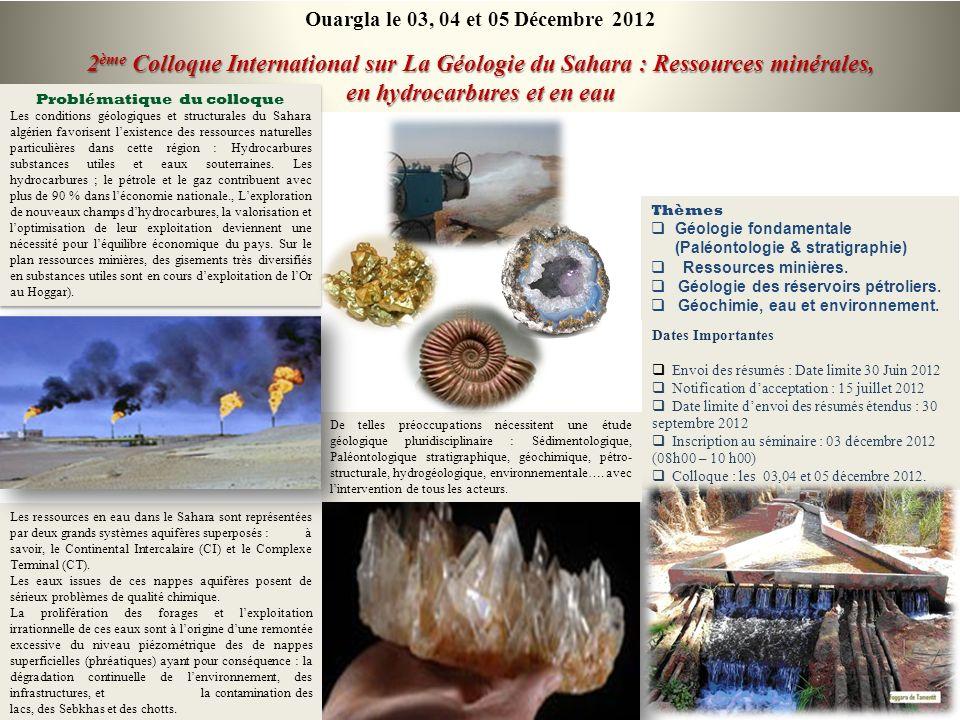 Ouargla le 03, 04 et 05 Décembre 2012 2 ème Colloque International sur La Géologie du Sahara : Ressources minérales, en hydrocarbures et en eau Thèmes