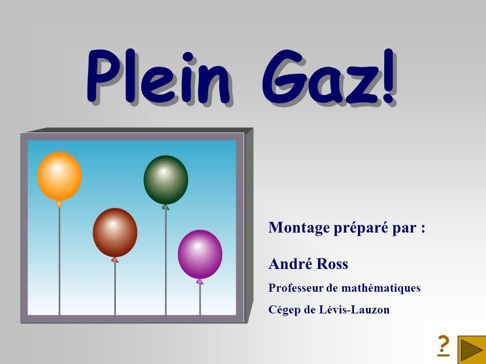Montage préparé par : André Ross Professeur de mathématiques Cégep de Lévis-Lauzon Plein Gaz! Plein Gaz! ?