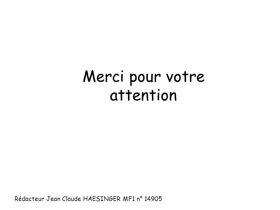 Merci pour votre attention Rédacteur Jean Claude HAESINGER MF1 n° 14905