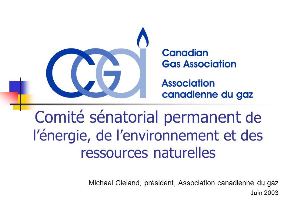Comité sénatorial permanent de lénergie, de lenvironnement et des ressources naturelles Michael Cleland, président, Association canadienne du gaz Juin 2003