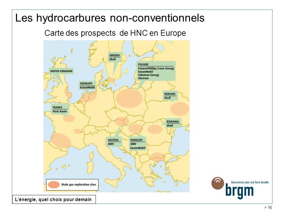 > 16 Les hydrocarbures non-conventionnels Carte des prospects de HNC en Europe Lénergie, quel choix pour demain