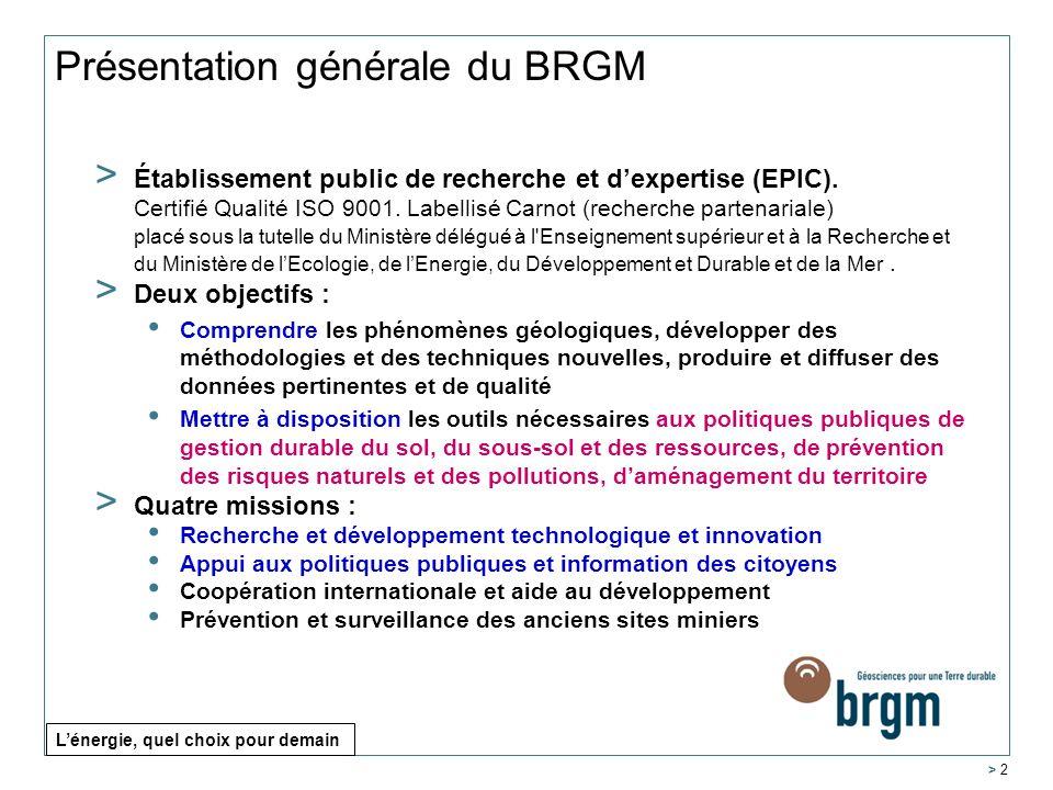 > 2 Présentation générale du BRGM > Établissement public de recherche et dexpertise (EPIC). Certifié Qualité ISO 9001. Labellisé Carnot (recherche par