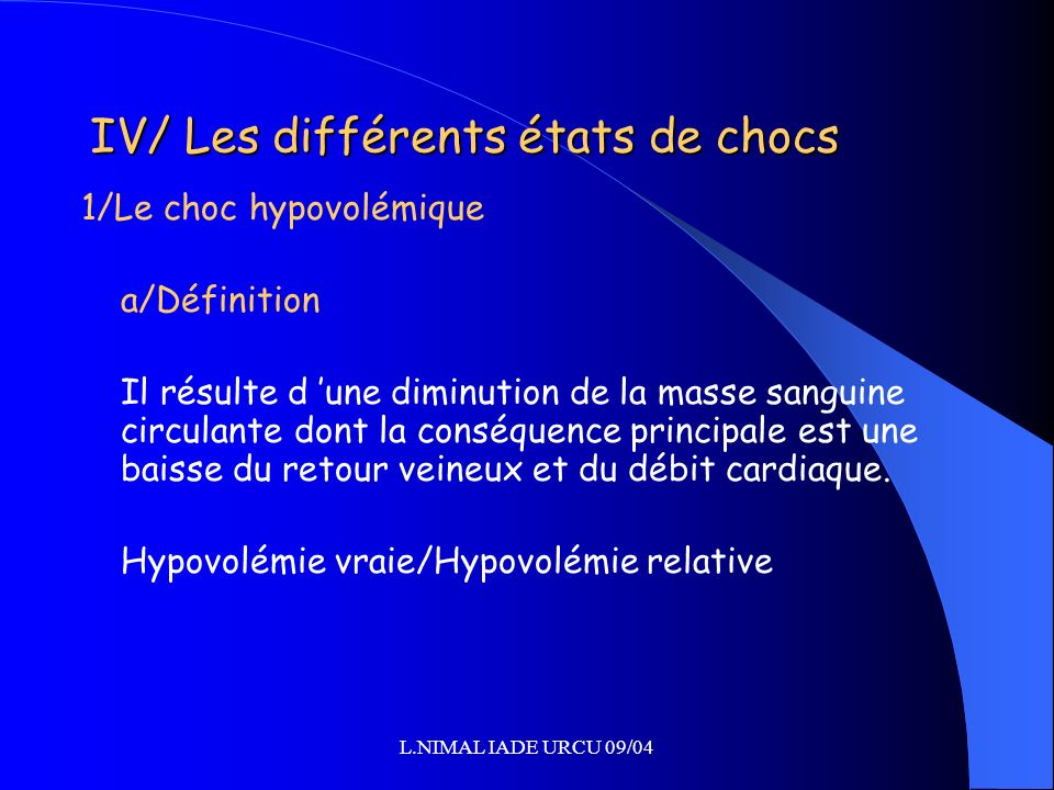 L.NIMAL IADE URCU 09/04 IV/ Les différents états de chocs 1/Le choc hypovolémique a/Définition Il résulte d une diminution de la masse sanguine circul
