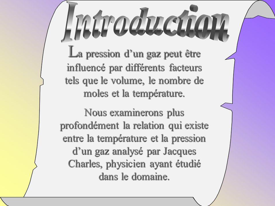 L a pression dun gaz peut être influencé par différents facteurs tels que le volume, le nombre de moles et la température.