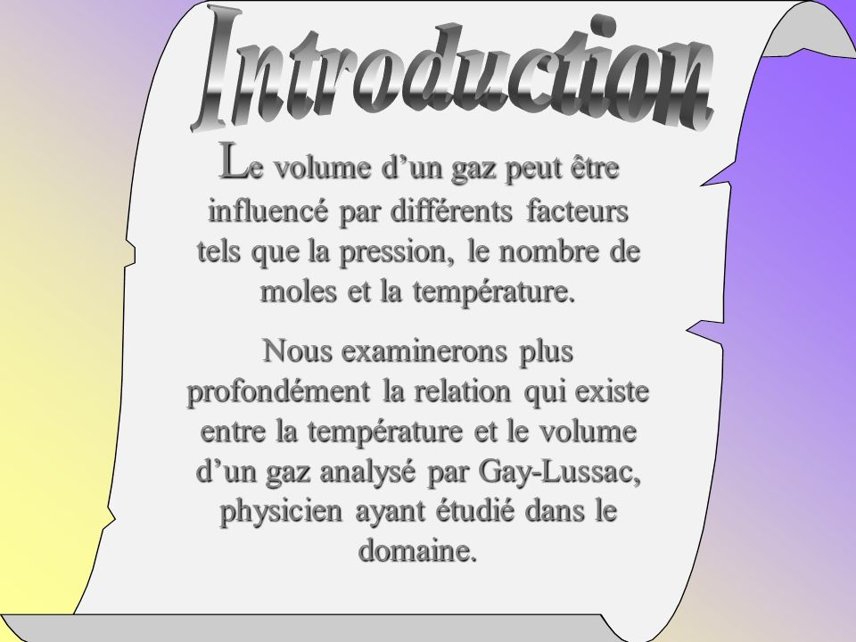 L e volume dun gaz peut être influencé par différents facteurs tels que la pression, le nombre de moles et la température.
