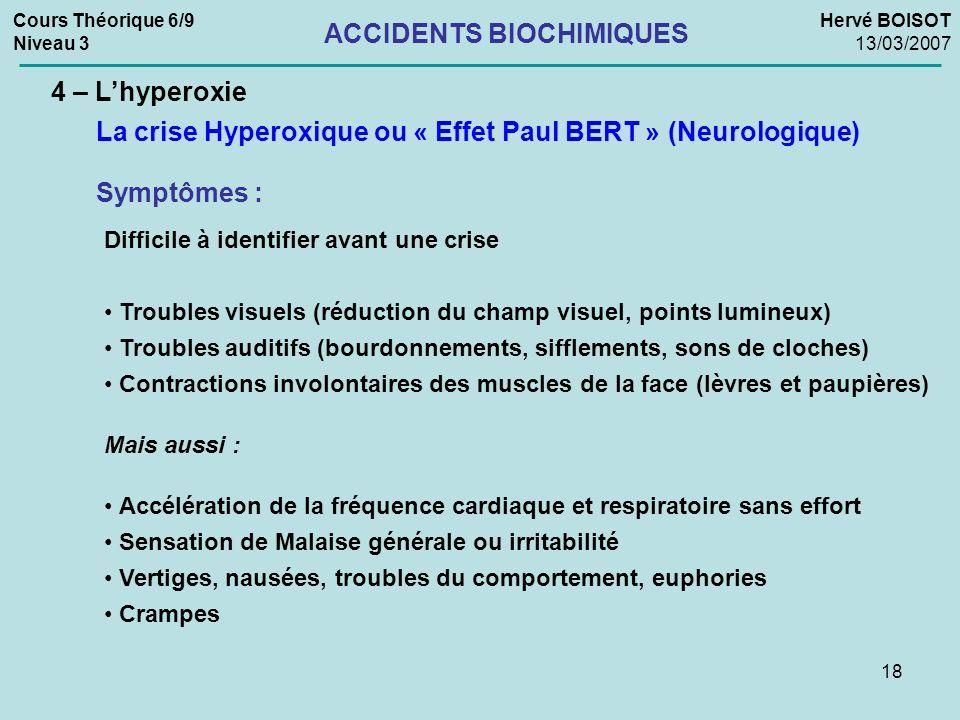 18 Cours Théorique 6/9 Niveau 3 Hervé BOISOT 13/03/2007 ACCIDENTS BIOCHIMIQUES 4 – Lhyperoxie La crise Hyperoxique ou « Effet Paul BERT » (Neurologiqu
