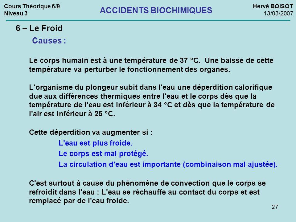27 Cours Théorique 6/9 Niveau 3 Hervé BOISOT 13/03/2007 ACCIDENTS BIOCHIMIQUES 6 – Le Froid Le corps humain est à une température de 37 °C. Une baisse