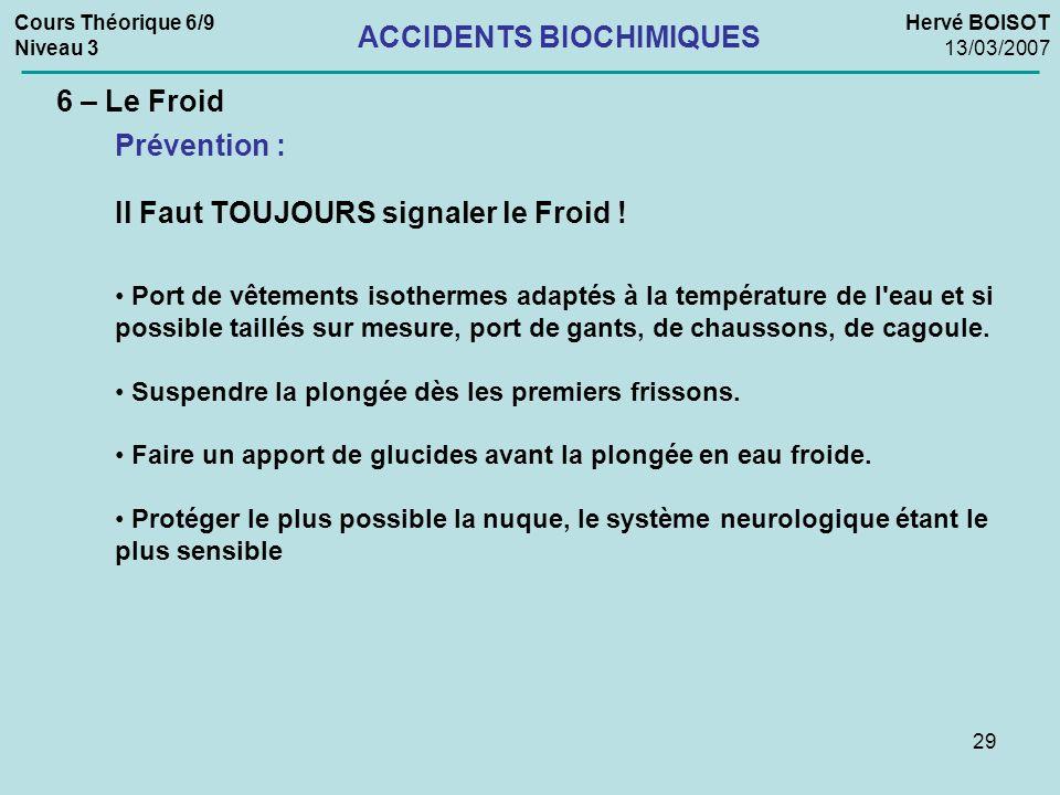29 Cours Théorique 6/9 Niveau 3 Hervé BOISOT 13/03/2007 ACCIDENTS BIOCHIMIQUES 6 – Le Froid Prévention : Port de vêtements isothermes adaptés à la tem