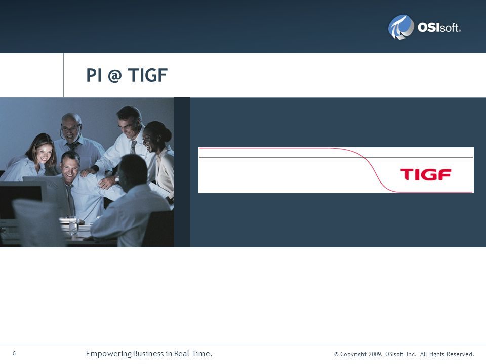 7 Empowering Business in Real Time.© Copyright 2009, OSIsoft Inc.
