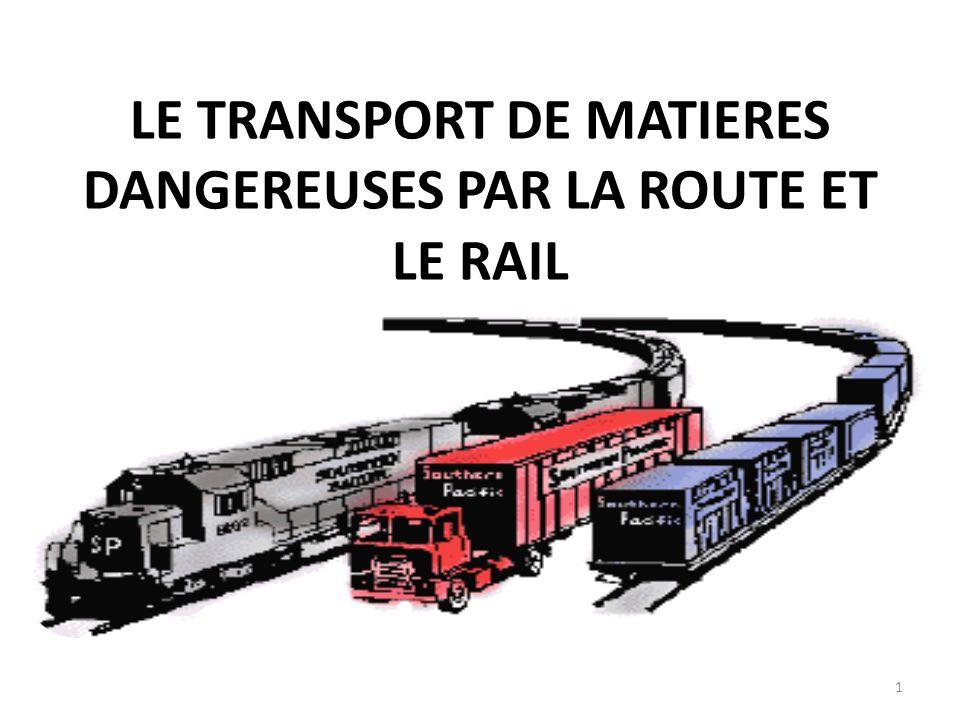 LE TRANSPORT DE MATIERES DANGEREUSES PAR LA ROUTE ET LE RAIL 1