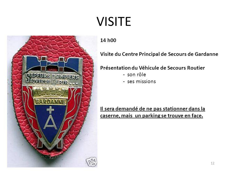 VISITE 12 14 h00 Visite du Centre Principal de Secours de Gardanne Présentation du Véhicule de Secours Routier - son rôle - ses missions Il sera deman