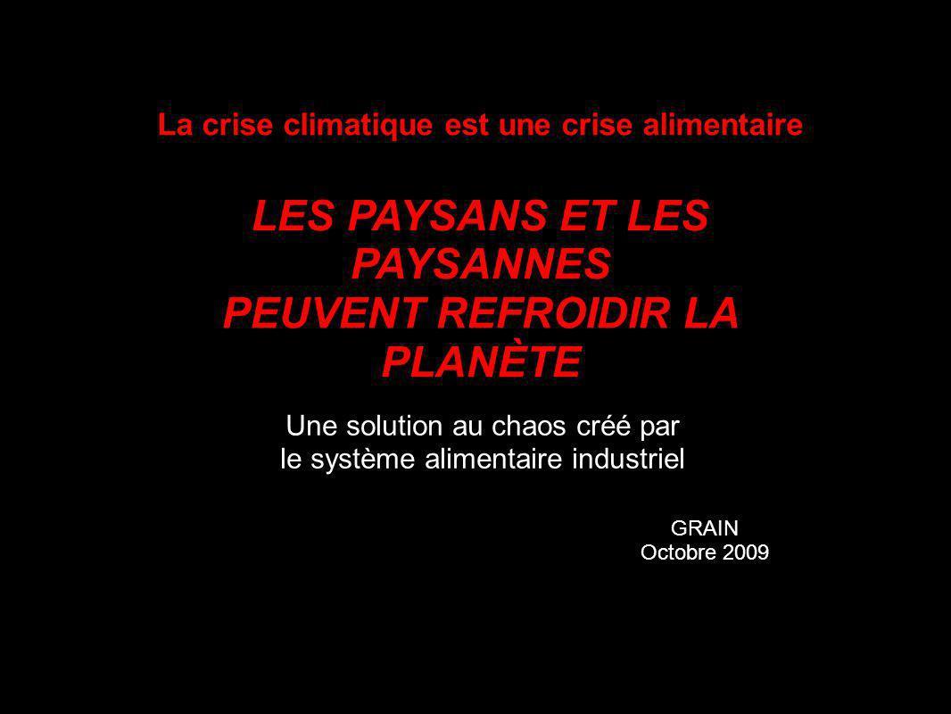 La crise climatique est une crise alimentaire LES PAYSANS ET LES PAYSANNES PEUVENT REFROIDIR LA PLANÈTE Une solution au chaos créé par le système alimentaire industriel GRAIN Octobre 2009
