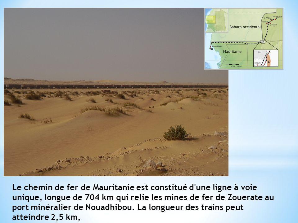 Le chemin de fer de Mauritanie est constitué d'une ligne à voie unique, longue de 704 km qui relie les mines de fer de Zouerate au port minéralier de