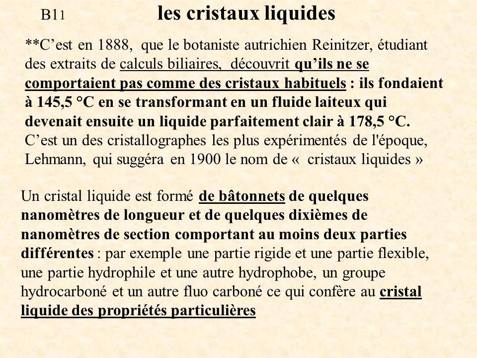 **Cest en 1888, que le botaniste autrichien Reinitzer, étudiant des extraits de calculs biliaires, découvrit quils ne se comportaient pas comme des cr