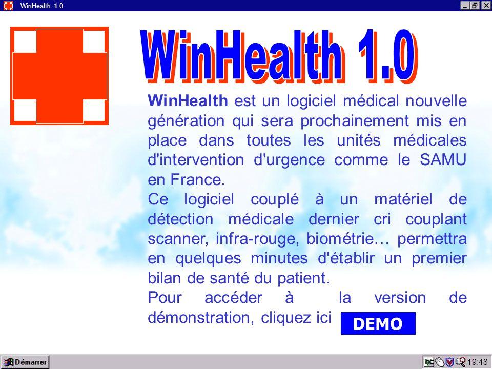 19:50 WinHealth 1.0 WinHealth est un logiciel médical nouvelle génération qui sera prochainement mis en place dans toutes les unités médicales d intervention d urgence comme le SAMU en France.