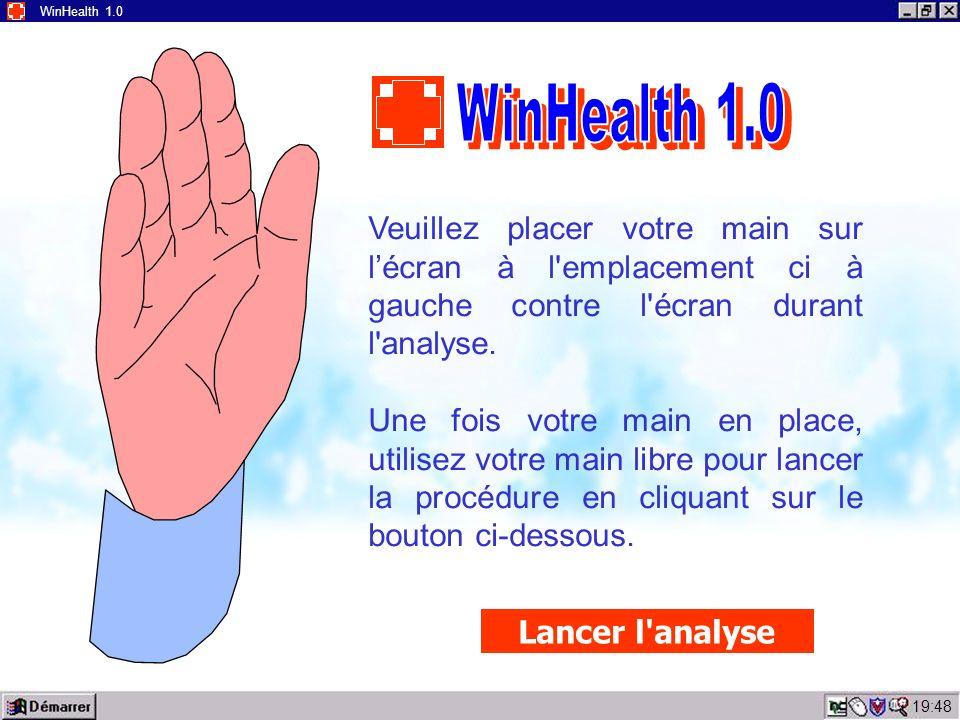 19:50 WinHealth 1.0 ERREUR 911 Cause possible de l erreur : > Mauvais contact entre la main et l écran > Absence de main sur l écran Veuillez replacer votre main en veillant à bien la plaquez contre l écran et à ne pas bouger durant l analyse.