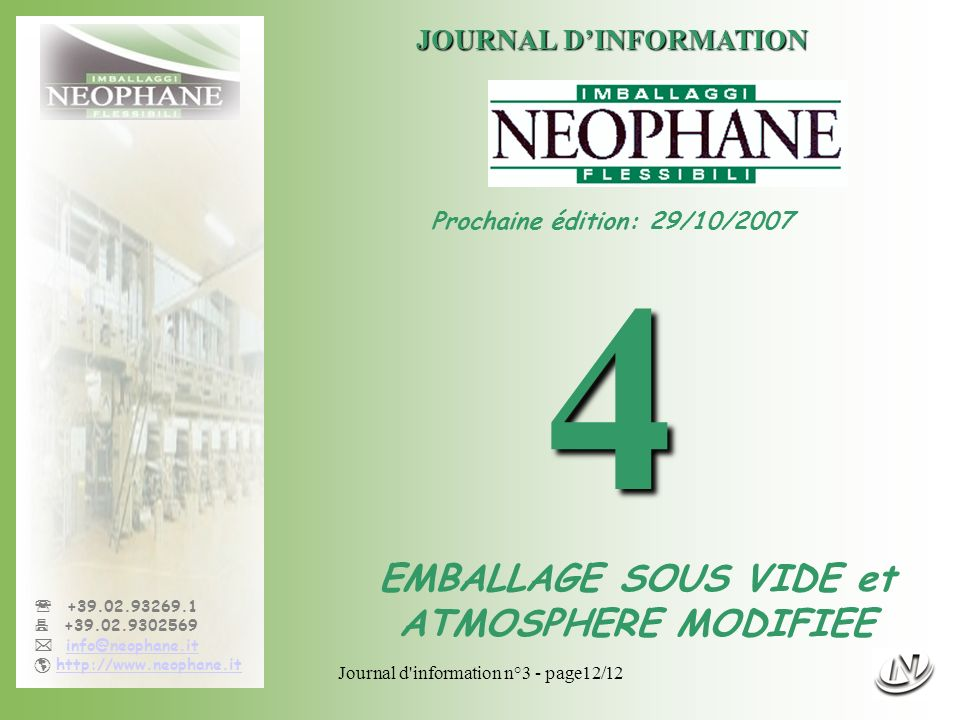 Journal d information n°3 - page12/12 +39.02.93269.1 +39.02.9302569 info@neophane.it http://www.neophane.it JOURNAL DINFORMATION Prochaine édition: 29/10/20074 EMBALLAGE SOUS VIDE et ATMOSPHERE MODIFIEE
