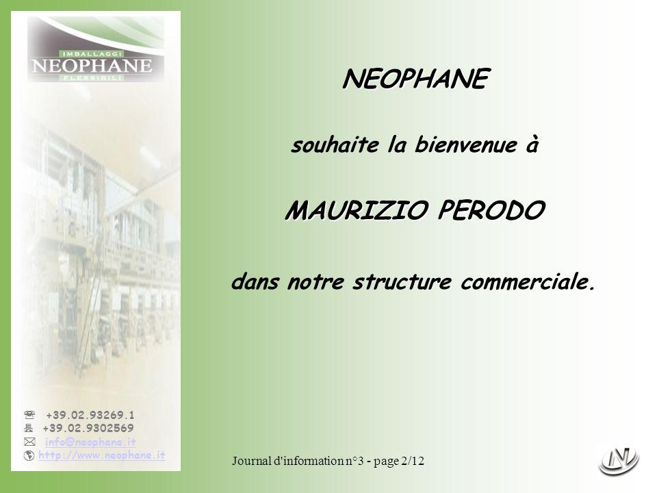 Journal d information n°3 - page 2/12 +39.02.93269.1 +39.02.9302569 info@neophane.it http://www.neophane.it NEOPHANE souhaite la bienvenue à MAURIZIO PERODO dans notre structure commerciale.