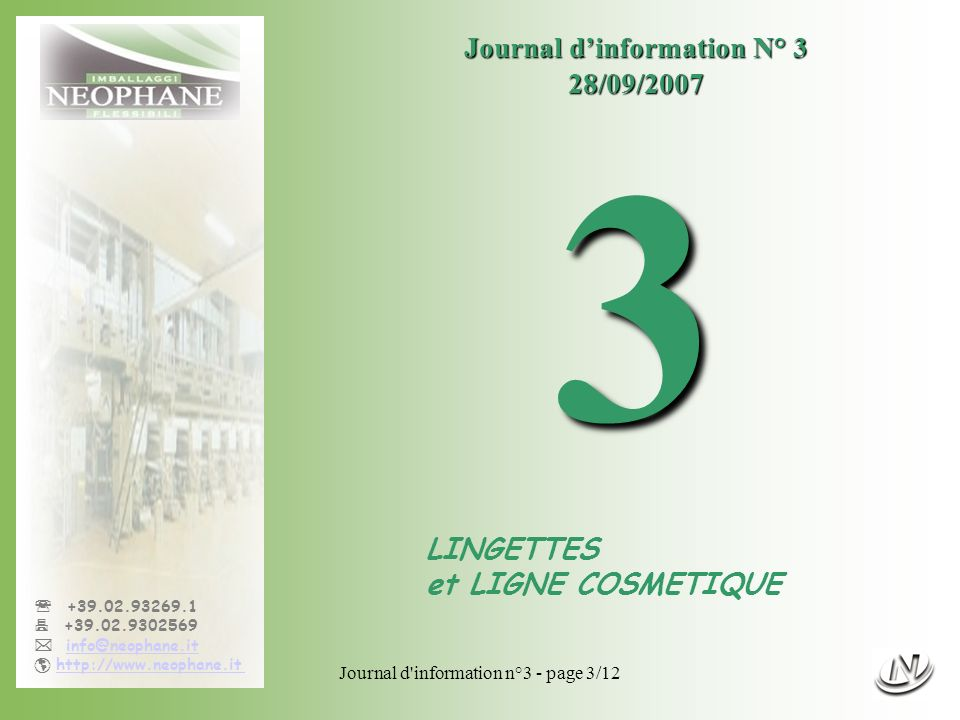 Journal d information n°3 - page 3/12 +39.02.93269.1 +39.02.9302569 info@neophane.it http://www.neophane.it Journal dinformation N° 3 28/09/20073 LINGETTES et LIGNE COSMETIQUE